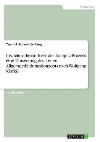 Inwiefern beeinflusst der Bologna-Prozess eine Umsetzung des neuen Allgemeinbildungskonzepts nach Wolfgang Klafki?
