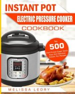 Instant Pot Electric Pressure Cooker Cookbook: Top 500 Chef-Proved Super Quick, Easy and Delicious Instant Pot Recipes for Weight Loss and Overall Hea