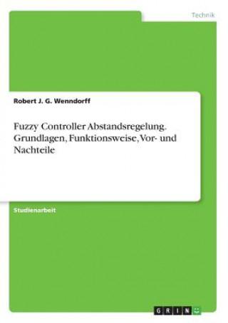 Fuzzy Controller Abstandsregelung. Grundlagen, Funktionsweise, Vor- und Nachteile