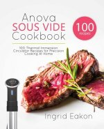 ANOVA SOUS VIDE COOKBOOK: 100 THERMAL IM