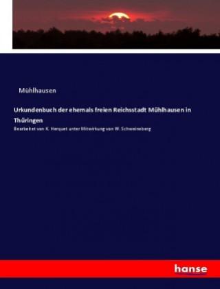 Urkundenbuch der ehemals freien Reichsstadt Mühlhausen in Thüringen