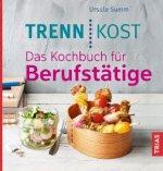 Trennkost. Das Kochbuch für Berufstätige