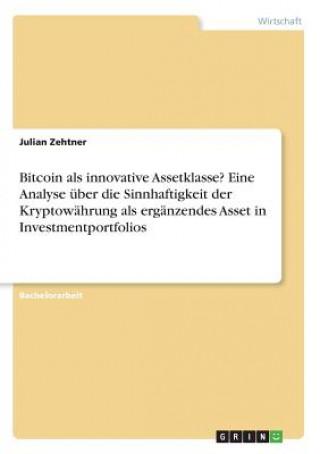Bitcoin als innovative Assetklasse? Eine Analyse über die Sinnhaftigkeit der Kryptowährung als ergänzendes Asset in Investmentportfolios