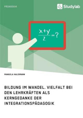 Bildung im Wandel. Vielfalt bei den Lehrkraften als Kerngedanke der Integrationspadagogik