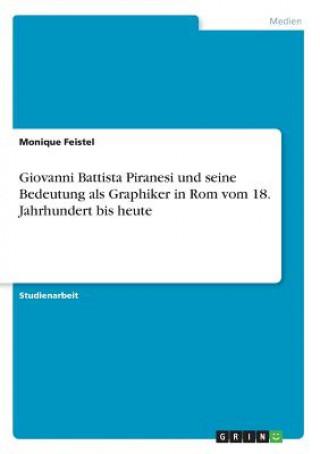 Giovanni Battista Piranesi und seine Bedeutung als Graphiker in Rom vom 18. Jahrhundert bis heute