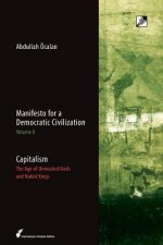Manifesto for a Democratic Civilization, Volume 2: Capitalism: The Age of the Unmasked Gods and Naked Kings