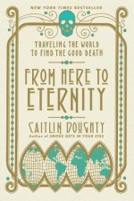 From Here to Eternity - Traveling the World to Find the Good Death
