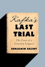 Kafka`s Last Trial - The Case of a Literary Legacy
