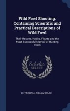 Wild Fowl Shooting. Containing Scientific and Practical Descriptions of Wild Fowl