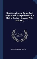 Beasts and Men, Being Carl Hagenbeck's Experiences for Half a Century Among Wild Animals;