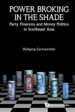 Power Broking In The Shade: Party Finances And Money Politics In Southeast Asia
