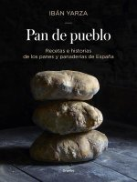 Pan de Pueblo: Recetas E Historias de Los Panes y Panaderias de Espana / Town Bread. Recipes and History of Spain's Breads and Bakeries