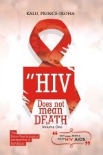 HIV (AIDS) Does Not Mean Death, Volume One: Socio-Psychological Perspective; Basic and Advanced Compenduim