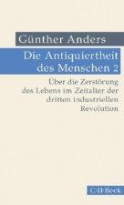 Die Antiquiertheit des Menschen Bd. 02: Über die Zerstörung des Lebens im Zeitalter der dritten industriellen Revolution