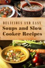 Delicious and Easy Soups and Slow Cooker Recipes