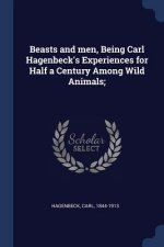 BEASTS AND MEN, BEING CARL HAGENBECK'S E