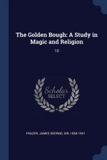 THE GOLDEN BOUGH: A STUDY IN MAGIC AND R