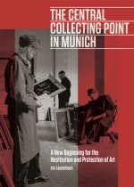 Central Collecting Point in Munich - A New Beginning for the Restitution and Protection of Art