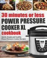 30 Minutes or Less Power Pressure Cooker XL Cookbook