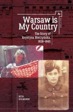 Warsaw is My Country: The Story of Krystyna Bierzynska, 1928-1945