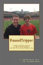 Roundtripper: A Father and Son's Journey to All 30 Mlb Stadiums and What They Learned Along the Way