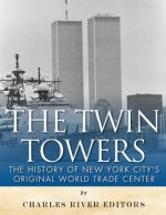 The Twin Towers: The History of New York City's Original World Trade Center