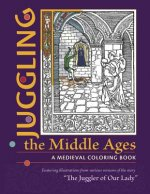 Juggling the Middle Ages - A Medieval Coloring Book