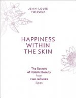 Happiness Within the Skin: The Secrets of Holistic Beauty by the Founder of Cinq Mondes Spas
