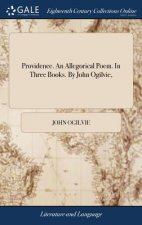 Providence. an Allegorical Poem. in Three Books. by John Ogilvie,