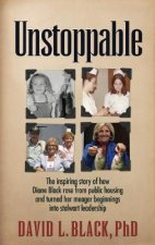 Unstoppable: The Inspiring Story of How Diane Black Rose from Public Housing and Turned Her Meager Beginnings Into Stalwart Leadership
