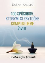 100 spôsobov, ktorými si zbytočne komplikujeme život