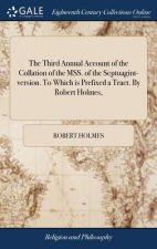 Third Annual Account of the Collation of the Mss. of the Septuagint-Version. to Which Is Prefixed a Tract. by Robert Holmes,