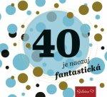 40 je naozaj fantastická