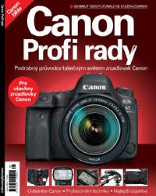 CANON – Profi rady (Podrobný průvodce báječným světem zrcadlovek Canon)