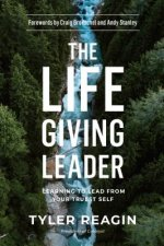 Life-Giving Leader: Learning to Lead from your Truest Self