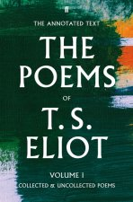 Poems of T. S. Eliot Volume I