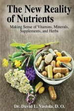 The New Reality of Nutrients: Making Sense of Vitamins, Minerals, Supplements, and Herbs