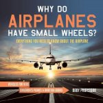Why Do Airplanes Have Small Wheels? Everything You Need to Know About The Airplane - Vehicles for Kids - Children's Planes & Aviation Books