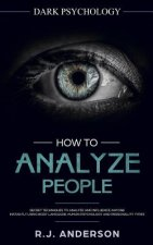 How to Analyze People: Dark Psychology - Secret Techniques to Analyze and Influence Anyone Using Body Language, Human Psychology and Personal