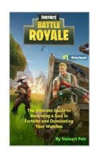 Fortnite Battle Royale: The Ultimate Guide to Becoming a God in Fortnite and Dominating Your Matches