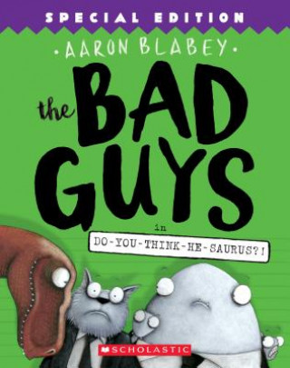 Bad Guys in Do-You-Think-He-Saurus?!: Special Edition (The Bad Guys #7)