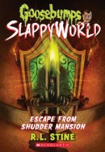 Escape From Shudder Mansion (Goosebumps SlappyWorld #5)