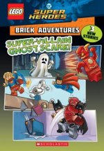 Super-Villain Ghost Scare! (LEGO DC Comics Super Heroes: Brick Adventures)
