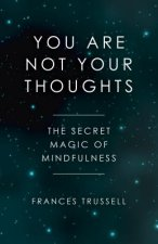 You Are Not Your Thoughts - The Secret Magic of Mindfulness