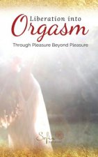 Liberation Into Orgasm: Through Pleasure Beyond Pleasure