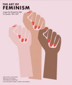 Art of Feminism: Images That Shaped the Fight for Equality, 1857-2017 (Art History Books, Feminist Books, Photography Gifts for Women,