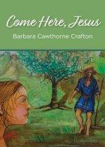 Come Here, Jesus