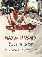 Maxim Habanec Život je skejt