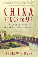 China Sings to Me: A Journey into the Middle Kingdom and Myself