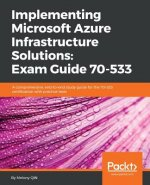 Implementing Microsoft Azure Infrastructure Solutions: Exam Guide 70-533
